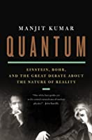 Quantum: Einstein, Bohr, and the Great Debate about the Nature of Reality