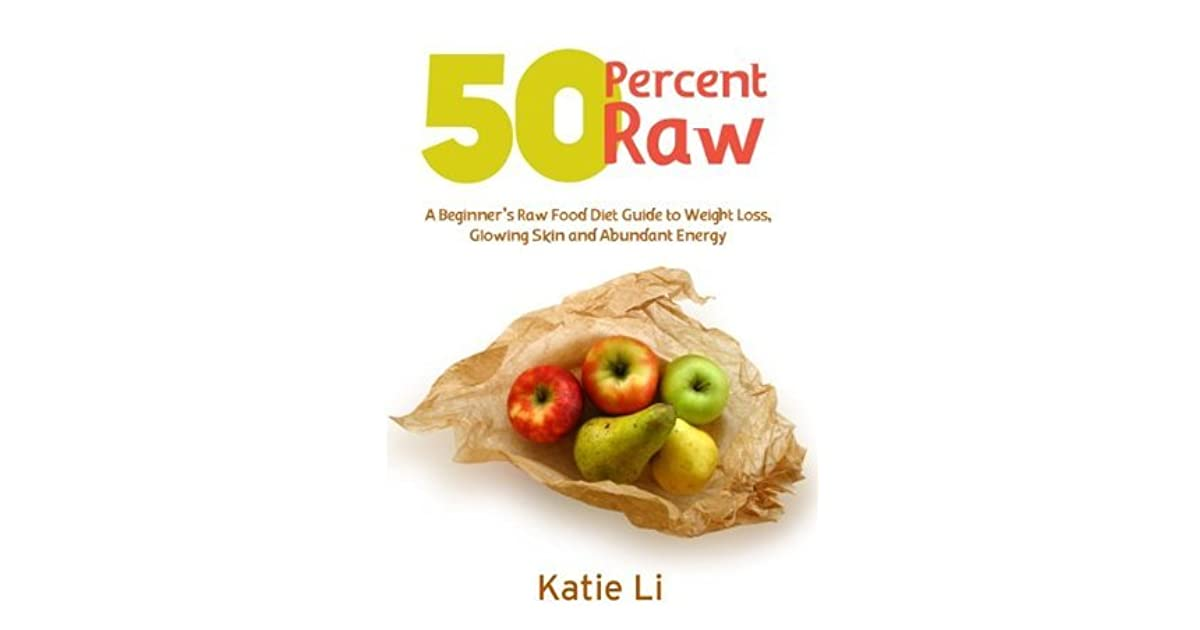 50 percent raw a beginners raw food diet guide to weight loss 50 percent raw a beginners raw food diet guide to weight loss glowing skin and abundant energy by katie li forumfinder Choice Image