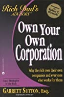 Rich Dad Advisor's Series: Own Your Own Corporation: Why the Rich Own Their Own Companies and Everyone Else Works for Them (Rich Dad's Advisors®)