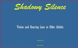 Shadowy Silence - Vision and Hearing Loss in Older Adults  by  Karen Gaskell