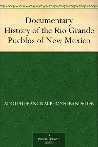 Documentary History of the Rio Grande Pueblos of New Mexico; I. Bibliographic Introduction Papers of the School of American Archaeology, No. 13