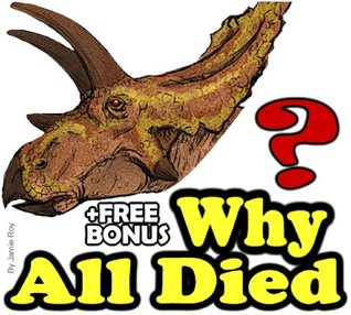 Why Dinosaurs All Died: A Kids' Learn to Read Book with Amazing Facts and Large Photos (Free Bonus: 30+ Free Online Kids' Jigsaw Puzzle Games!) (Kids Exploration)