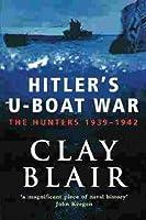 The Hunters 1939-1942 (Volume 1): Hitler's U-Boat War: The Hunters, 1939-42 Vol 1