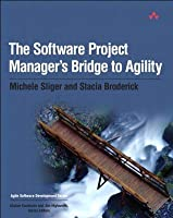 The Software Project Manager's Bridge to Agility (Agile Software Development Series)