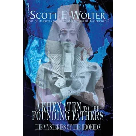 From Akhenaten To The Founding Fathers The Mysteries Of The Hooked