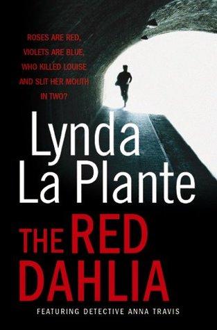 The Red Dahlia (Anna Travis #2) by Lynda La Plante