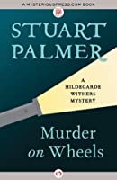 Murder on Wheels (The Hildegarde Withers Mysteries)