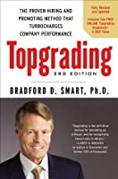 Topgrading: The Proven Hiring and Promoting Method That Turbocharges Company Performance