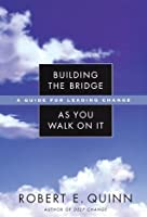 Building the Bridge As You Walk On It: A Guide for Leading Change (J-B US non-Franchise Leadership Book 204)