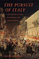 The Pursuit of Italy: A History of a Land, Its Regions, and Their Peoples