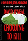 Choosing To Kill: a novel of crime, justice, and conscience (The Doug Carlson Thriller Series)