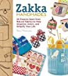 Zakka Handmades:24 Projects Sewn from Natural Fabrics to Help Organize, Adorn, and Simplify Your Life