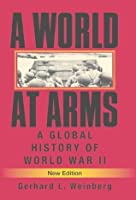 A World at Arms: A Global History of World War II