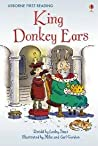 Farmyard Tales ~ King Donkey Ears (Usborne First Reading: Level Two)