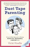 Duct Tape Parenting: A Less Is More Approach to Raising Respectful, Responsible, & Resilient Kids