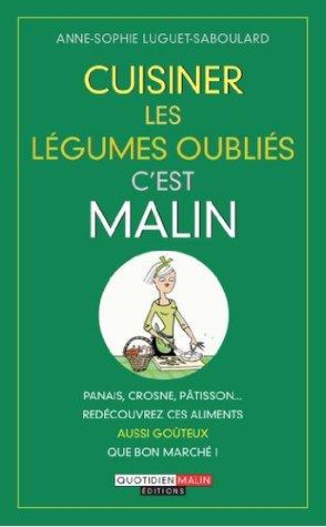 Cuisiner les légumes oubliés, c'est malin (French Edition) Anne-Sophie Luguet-Saboulard