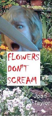 Flowers Don't Scream