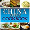 CHINA STUDY COOKBOOK: CHINA STUDY COOKBOOK RECIPES FOR BREAKFAST, LUNCH AND DINNER