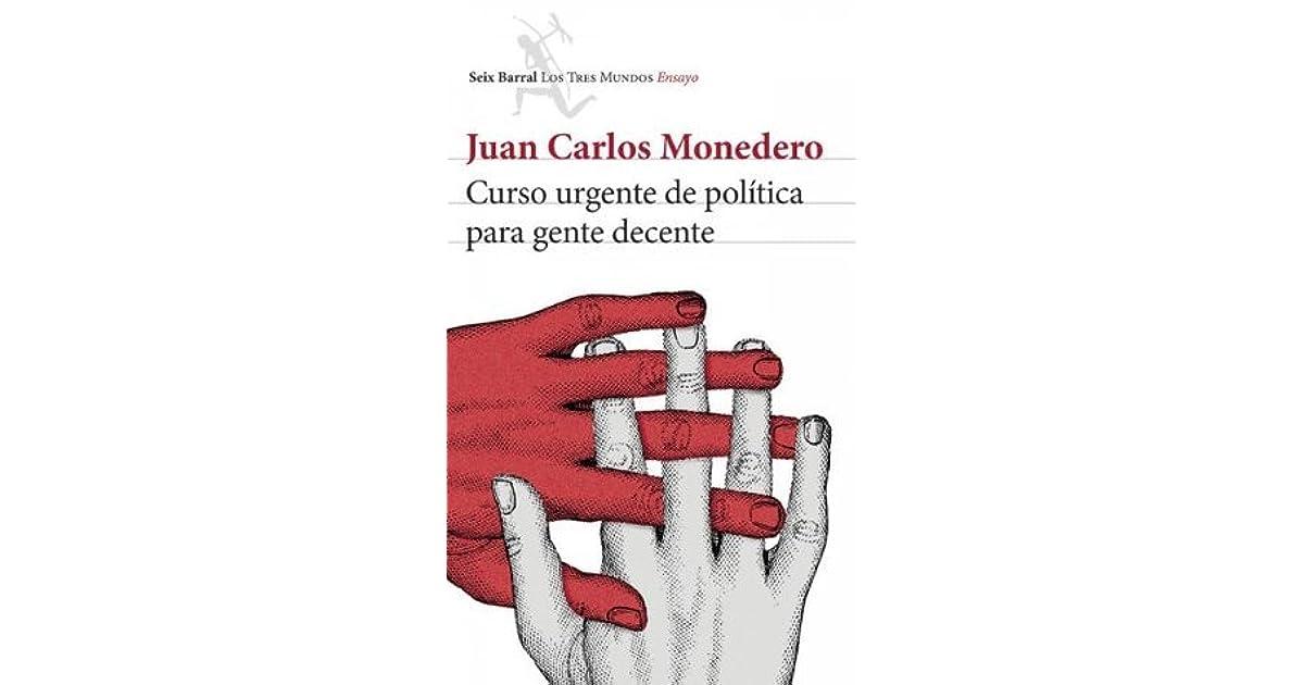 Curso Urgente De Política Para Gente Decente By Juan Carlos Monedero