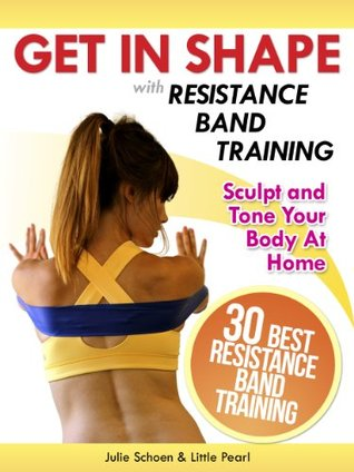 Get In Shape With Resistance Band Training: The 30 Best