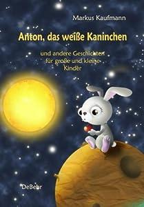 Anton, das weiße Kaninchen und andere Geschichten für große und kleine Kinder - Gute-Nacht-Geschichten