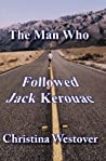 The Man Who Followed Jack Kerouac (The Man Who Followed Jack Kerouac, #1)