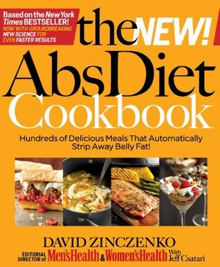The New Abs Diet Cookbook Hundreds of Delicious Meals That Automatically Strip Away Belly Fat!