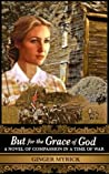 But for the Grace of God: A Novel of Compassion in a Time of War