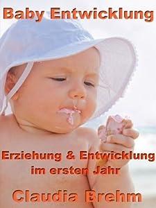 Baby Entwicklung -  Erziehung und Entwicklung im ersten Jahr