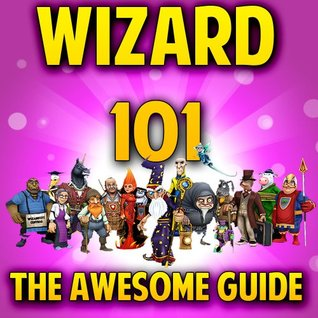 Wizard 101: Guide Filled With Cheat Codes, Hints, Secrets, & More!