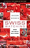 Swiss Watching by Diccon Bewes