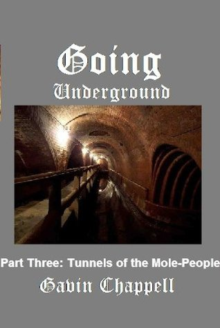 Tunnels of the Mole-People (Going Underground)