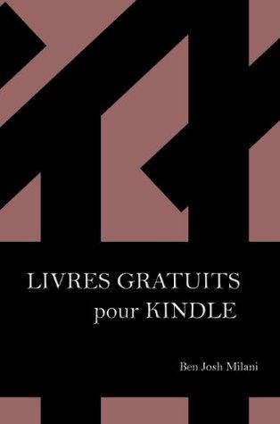 Livres gratuits pour kindle - Comment pouvoir lire presque tous les ebooks (French Edition)