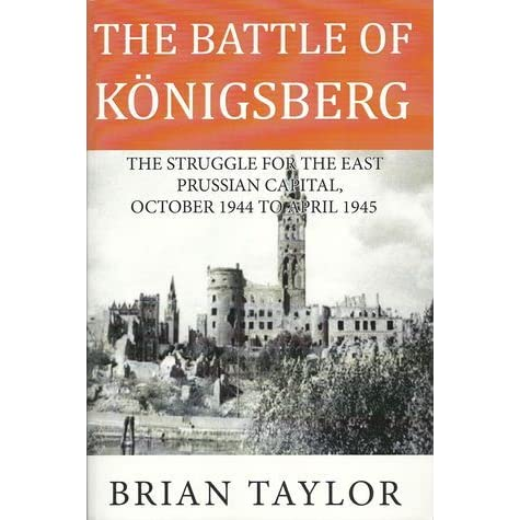 The Battle of Konigsberg: The Struggle for the East Prussian Capital