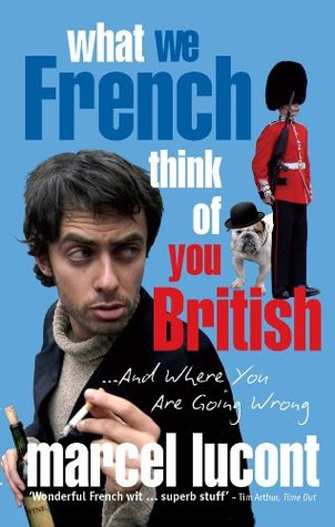 What We French Think of You British - and Where You are Going Wrong