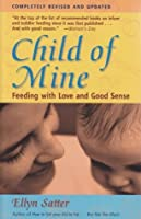 Child of Mine: Feeding with Love and Good Sense