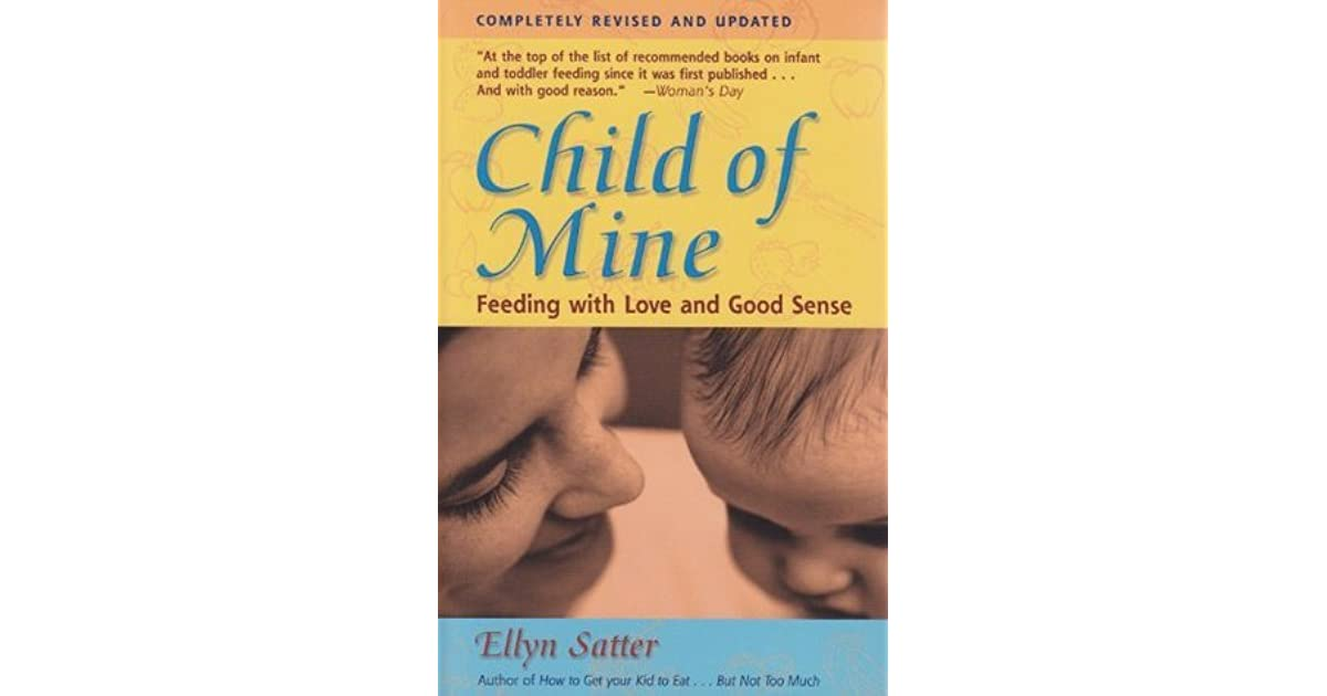 Child Of Mine Feeding With Love And Good Sense By Ellyn Satter 5