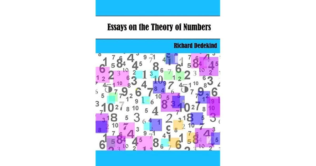 dedekind essays theory numbers Dedekind's section (cut) of the set of all the rational numbers since the set of rational numbers is an ordered field, we may consider the rational numbers to be arranged in order on straight line from left to right.