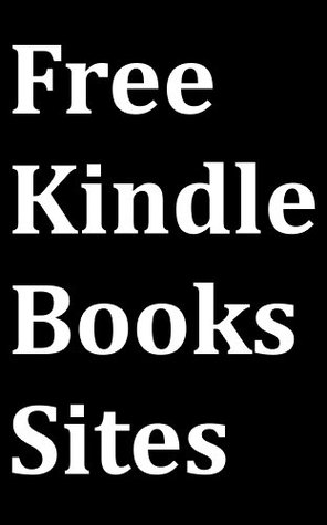 Free Kindle Books Sites: Kindle User Guide to Download Free eBooks for Kindle from the Top-3 Websites on the Internet