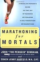 Marathoning for Mortals:A Regular Person's Guide to the Joy of Running or Walking a Half-Marathon or Marathon