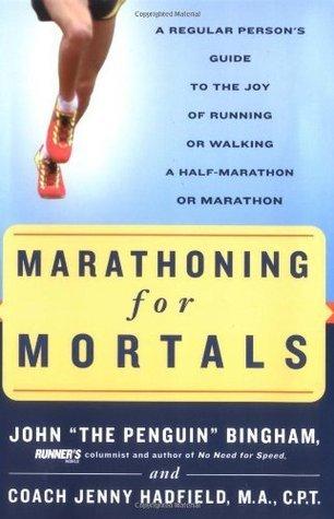 Marathoning for Mortals A Regular Person's Guide to the Joy of Running or Walking a Half-Marathon or Marathon
