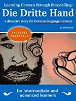 Learning German through Storytelling: Die Dritte Hand - a detective story for German language learners (for intermediate and advanced students) (Baumgartner & Momsen mystery 2)