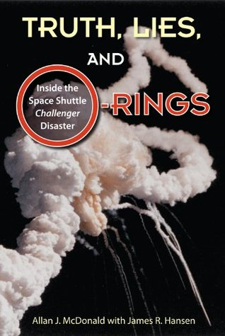 Truth, Lies, and O-Rings: Inside the Space Shuttle <i>Challenger</i> Disaster
