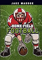 Home-Field Football (Jake Maddox Sports Stories)