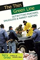 The Thin Green Line: Outwitting Poachers, Smugglers & Market Hunters