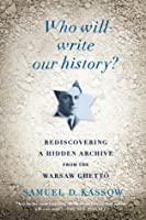 Who Will Write Our History?: Rediscovering a Hidden Archive from the Warsaw Ghetto (Vintage)