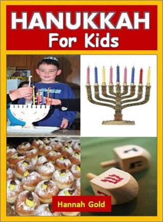 Hanukkah For Kids: The History, Traditions, Foods, and Games of This Important Jewish Celebration (Jewish Books for Children)