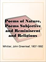 Poems of Nature, Poems Subjective and Reminiscentand Religious Poems, CompleteVolume II., the Works of Whittier