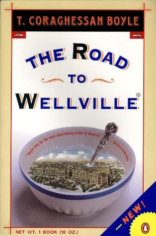 The Road To Wellville By T Coraghessan Boyle