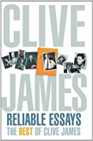 Reliable Essays: The Best of Clive James